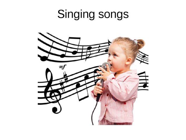 Singing songs