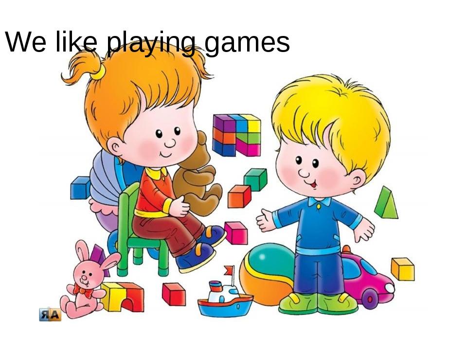 We like playing games