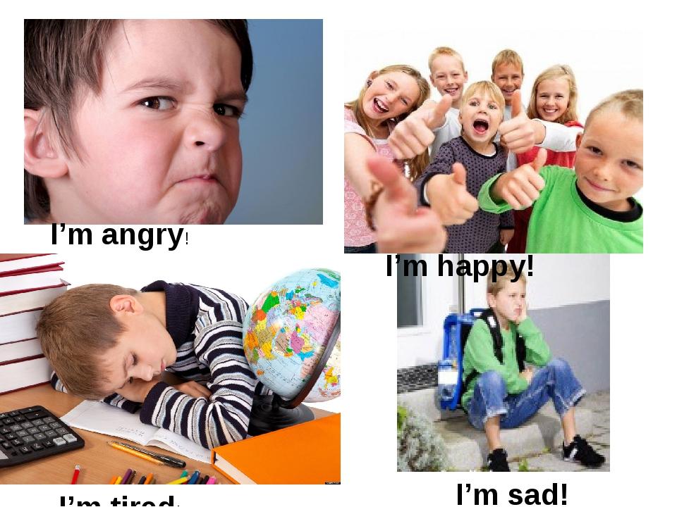 I'm angry! I'm happy! I'm tired! I'm sad!