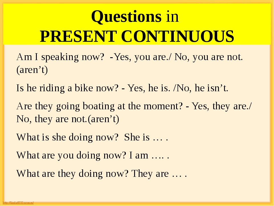 Questions in PRESENT CONTINUOUS Am I speaking now? -Yes, you are./ No, you ar...