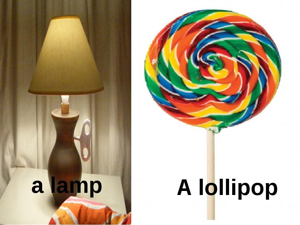 a lamp A lollipop