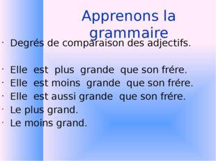 Apprenons la grammaire Degrés de comparaison des adjectifs. Elle est plus gra