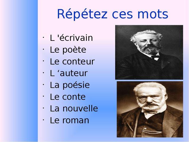 Répétez ces mots L 'écrivain Le poète Le conteur L 'auteur La poésie Le conte...