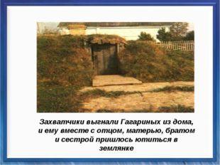 Захватчики выгнали Гагариных из дома, и ему вместе с отцом, матерью, братом и
