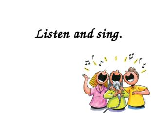 Listen and sing.