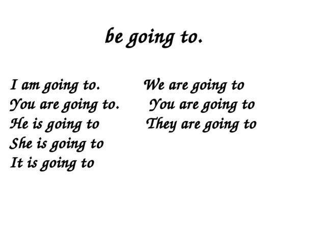 I am going to. We are going to You are going to. You are going to He is goin...