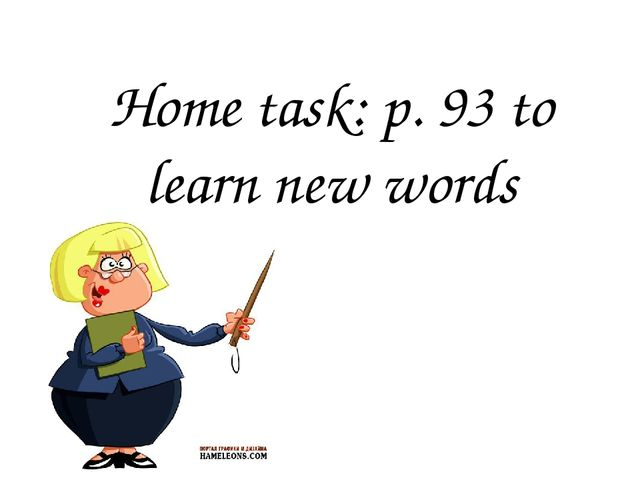 Home task: p. 93 to learn new words