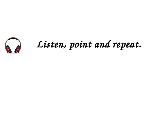 Listen, point and repeat.