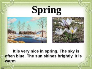 Spring It is very nice in spring. The sky is often blue. The sun shines brig