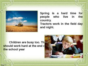 Spring is a hard time for people who live in the country. Tractors work in th