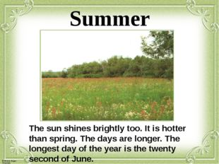 Summer The sun shines brightly too. It is hotter than spring. The days are lo