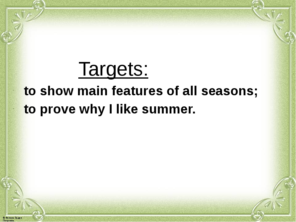 Targets: to show main features of all seasons; to prove why I like summer. ©...