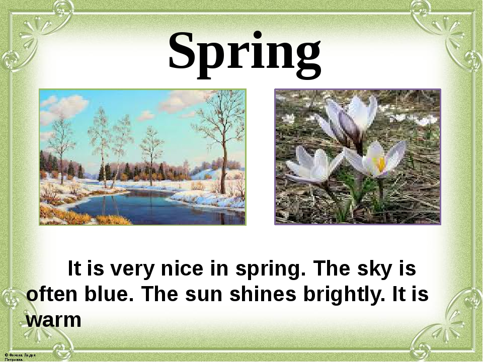 Spring It is very nice in spring. The sky is often blue. The sun shines brig...