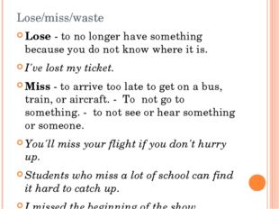 Lose/miss/waste Lose - to no longer have something because you do not know wh