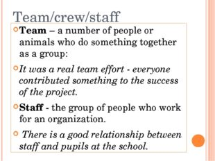 Team/crew/staff Team – a number of people or animals who do something togethe