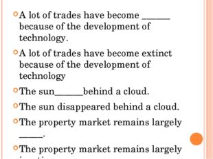 A lot of trades have become ______ because of the development of technology.