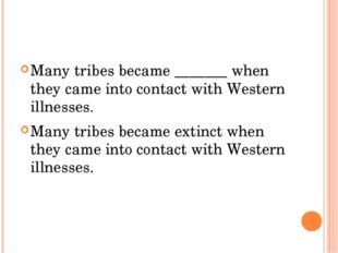 Many tribes became _______ when they came into contact with Western illnesse