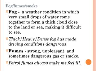 Fog/fumes/smoke Fog - a weather condition in which very small drops of water