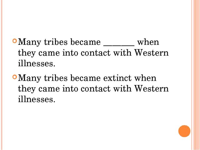 Many tribes became _______ when they came into contact with Western illnesse...
