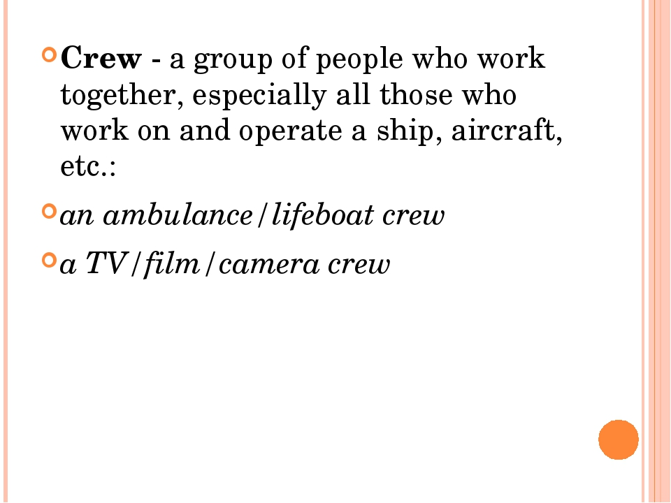 Crew - a group of people who work together, especially all those who work on...