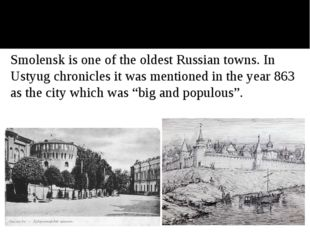 Smolensk is one of the oldest Russian towns. Smolensk is one of the oldest R