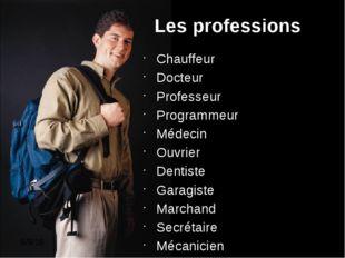 Les professions Chauffeur Docteur Professeur Programmeur Médecin Ouvrier Den