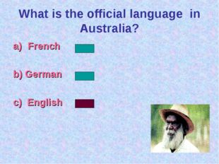 What is the official language in Australia? French b) German c) English