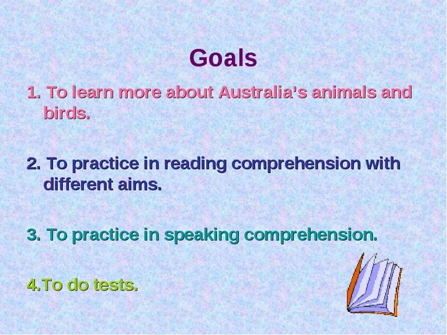 Goals 1. To learn more about Australia's animals and birds. 2. To practice i...