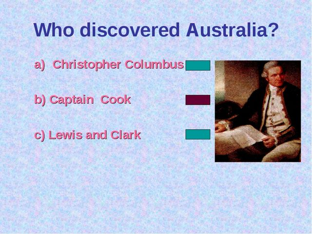 Who discovered Australia? Christopher Columbus b) Captain Cook c) Lewis and C...