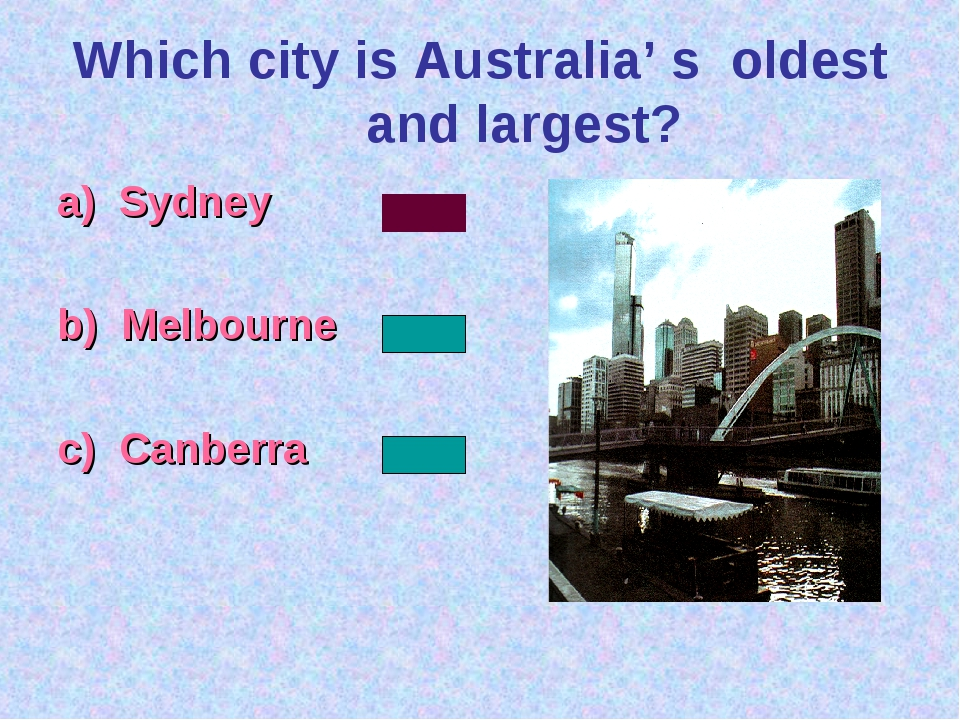 Which city is Australia' s oldest and largest? a) Sydney b) Melbourne c) Canb...