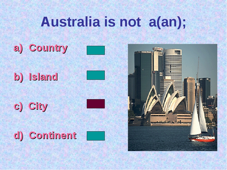 Australia is not a(an); Country b) Island c) City d) Continent