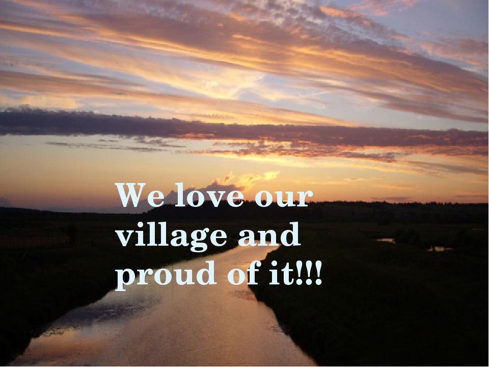 We love our village and proud of it!!!