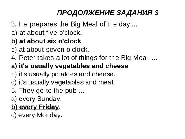 ПРОДОЛЖЕНИЕ ЗАДАНИЯ 3 3. He prepares the Big Meal of the day ... a) at about...