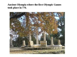 Ancient Olympia where the first Olympic Games took place in 776.