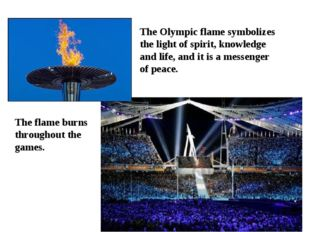 The Olympic flame symbolizes the light of spirit, knowledge and life, and it