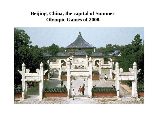 Beijing, China, the capital of Summer Olympic Games of 2008.