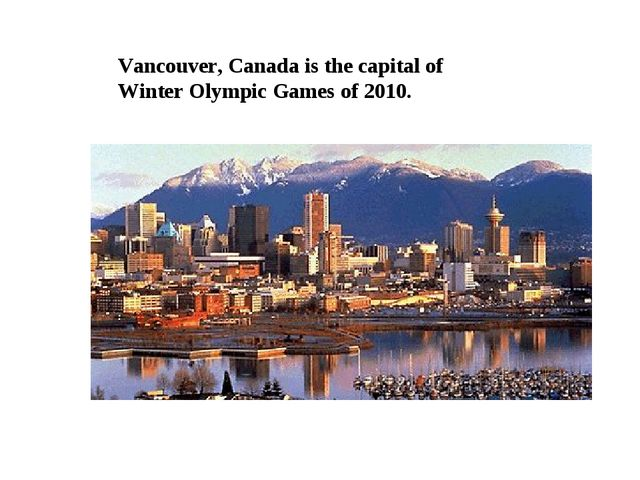 Vancouver, Canada is the capital of Winter Olympic Games of 2010.