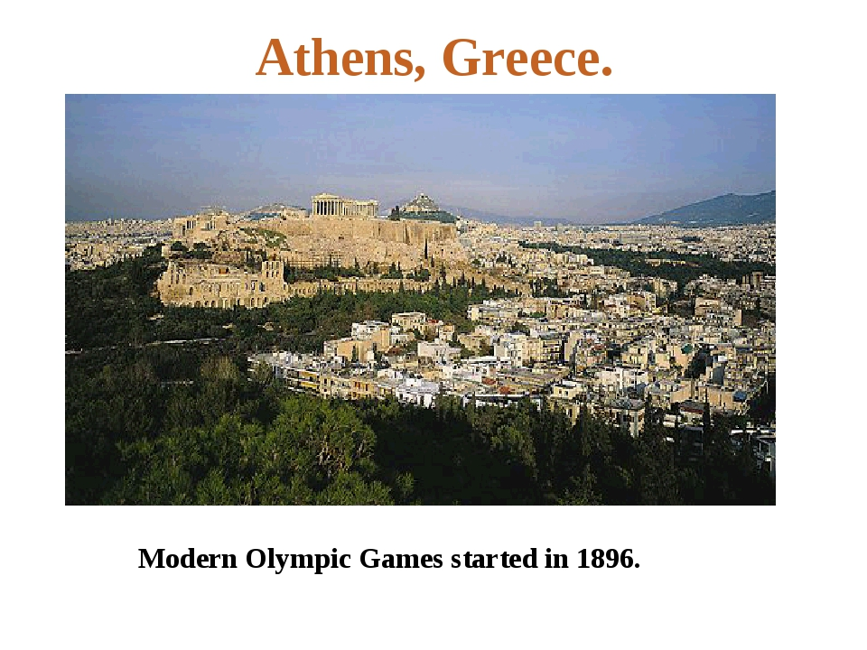 Athens, Greece. Modern Olympic Games started in 1896.