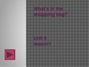 What's in the shopping bag? Unit 8 lesson1