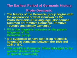 The Earliest Period of Germanic History. Proto-Germanic The history of the Ge