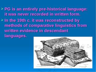PG is an entirely pre-historical language: it was never recorded in written f