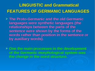 LINGUISTIC and Grammatical FEATURES OF GERMANIC LANGUAGES The Proto-Germanic