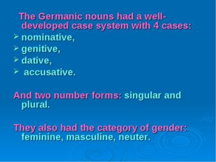 The Germanic nouns had a well-developed case system with 4 cases: nominative