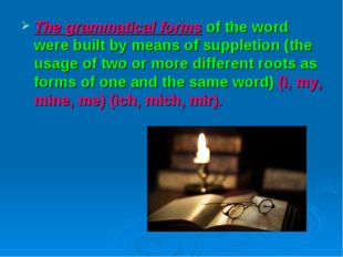 The grammatical forms of the word were built by means of suppletion (the usag