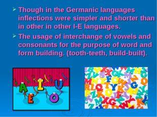 Though in the Germanic languages inflections were simpler and shorter than in
