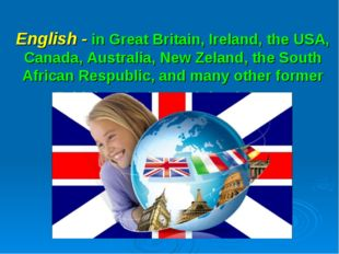 English - in Great Britain, Ireland, the USA, Canada, Australia, New Zeland,