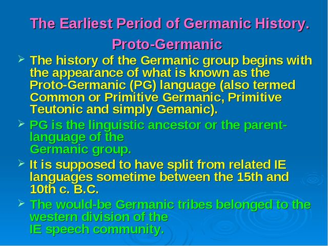 The Earliest Period of Germanic History. Proto-Germanic The history of the Ge...