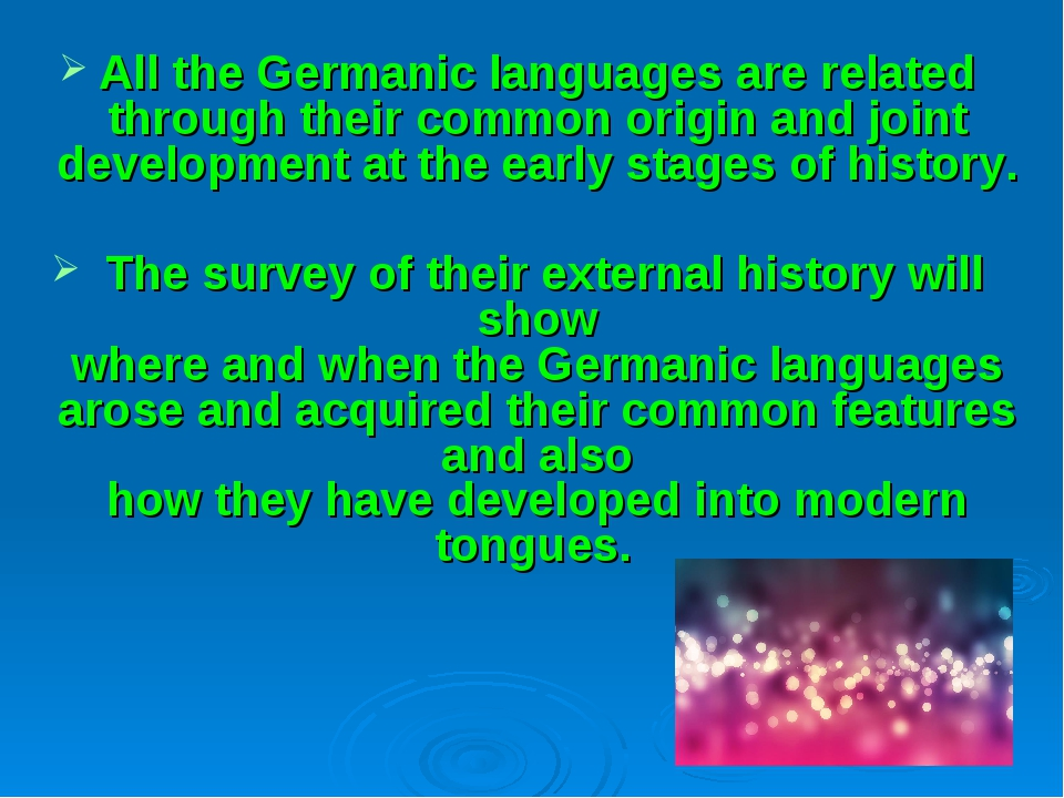 All the Germanic languages are related through their common origin and joint...