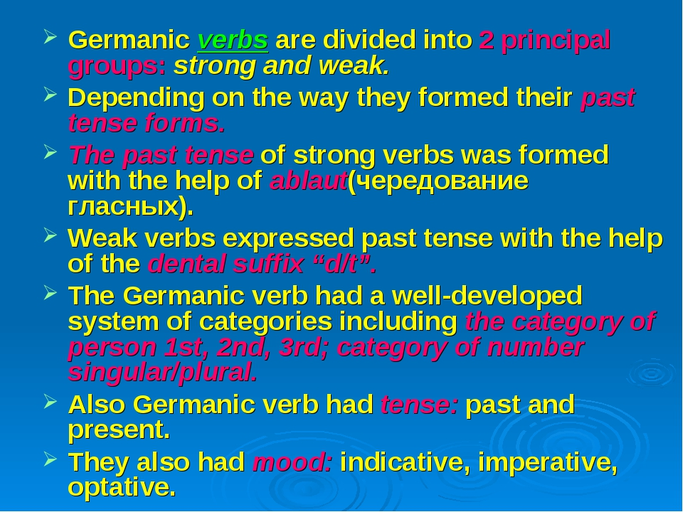 Germanic verbs are divided into 2 principal groups: strong and weak. Dependin...