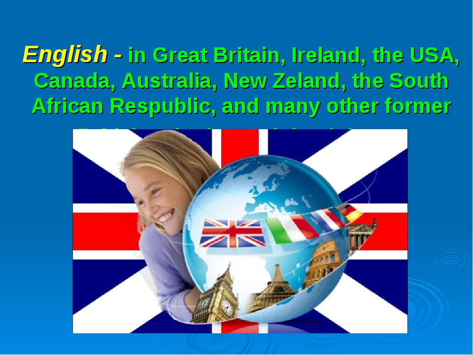 English - in Great Britain, Ireland, the USA, Canada, Australia, New Zeland,...